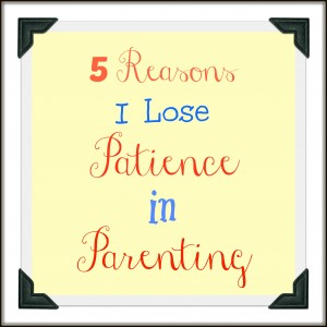 5 Reasons I Lose Patience in Parenting by MyLifeAsRobinsWife.com