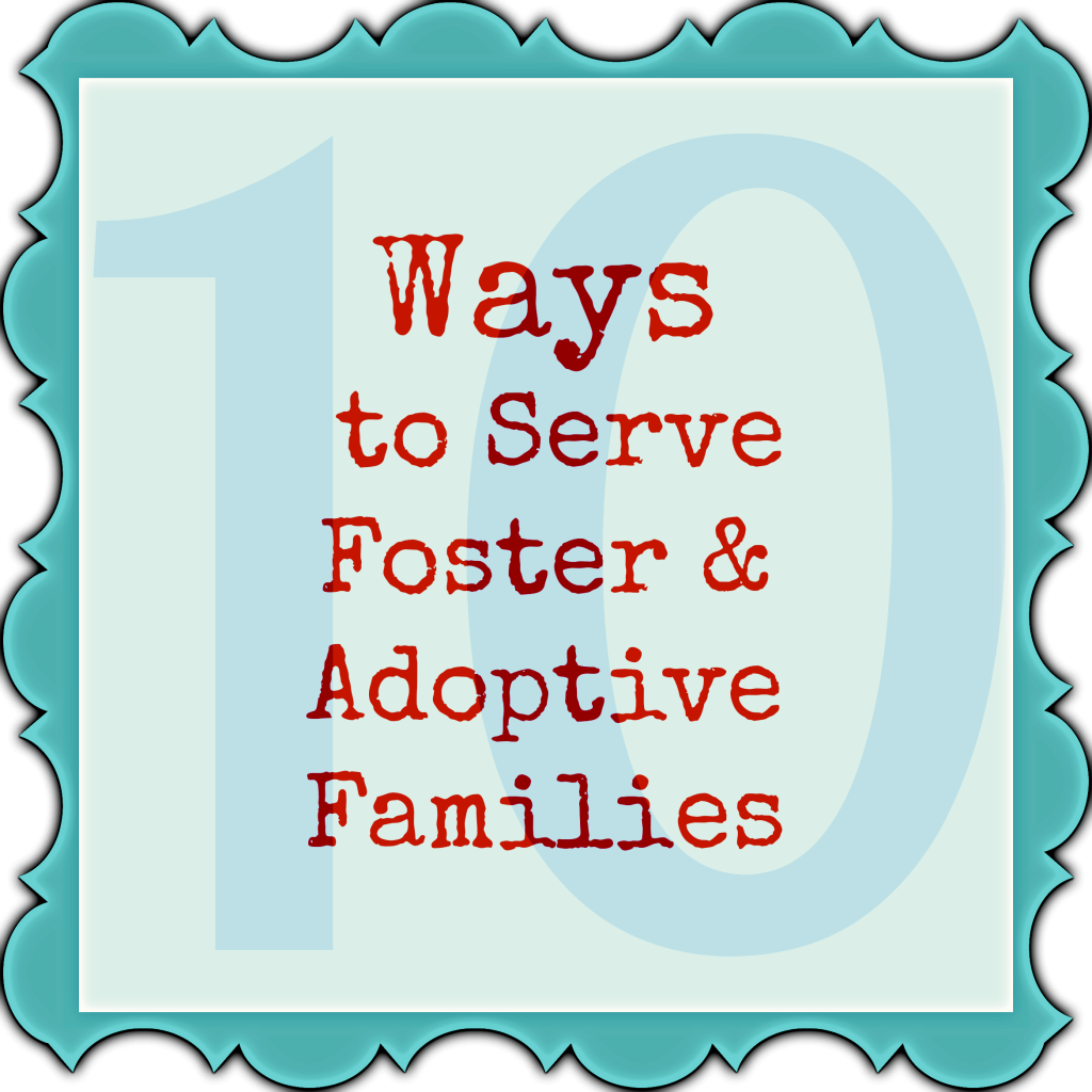 10 Ways to Serve Foster & Adoptive Families