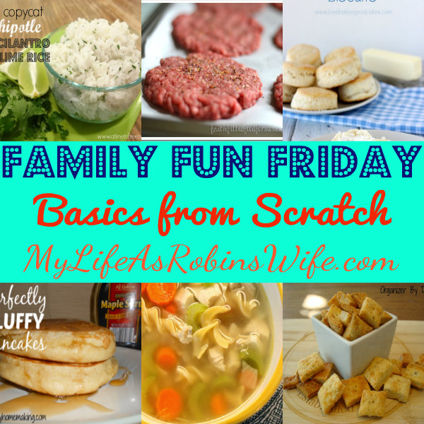Family Fun Friday_Basics From Scratch at MyLifeAsRobinsWife.com